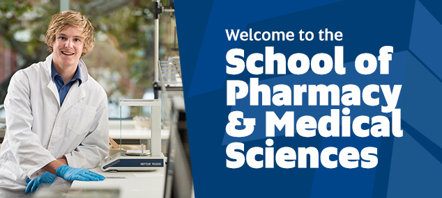 Welcome to the School of Pharmacy and Medical Sciences