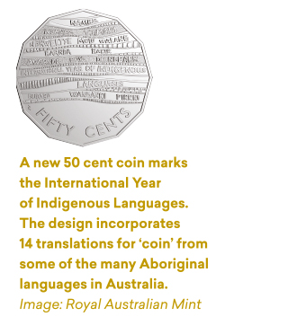 A new 50 cent coin marks the International Year of Indigenous Languages. The design incorporates 14 translations for 'coin' from some of the many Aboriginal languages in Australia. Image: Royal Australian Mint