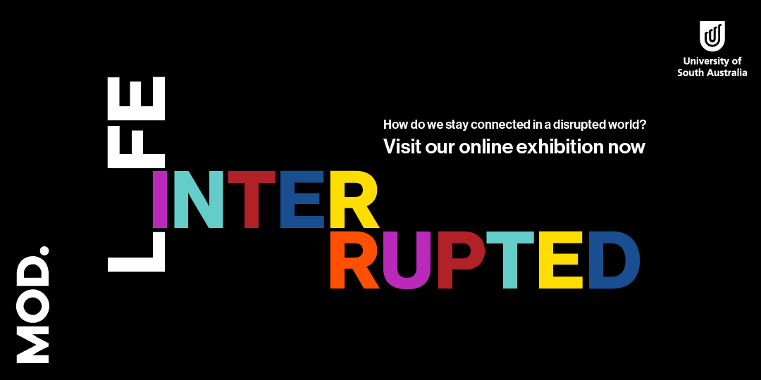 MOD. LIFE INTERRUPTED - How do we stay connected in a disrupted world? Visit our online exhibition now