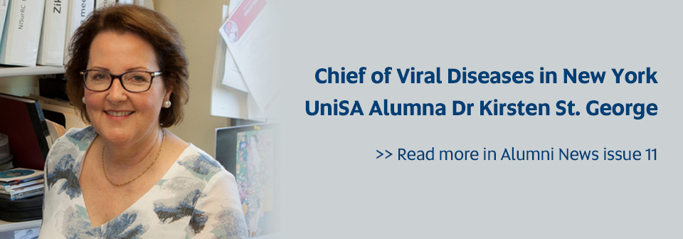 Chief in Viral Diseases in New York, UniSA Alumna Dr Kirsten St. George - Read more in Alumni News Issue 11