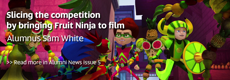 Slicing the competition by bringing Fruit Ninja to film, Alumnus Sam White - Read more in Alumni News Issue 5