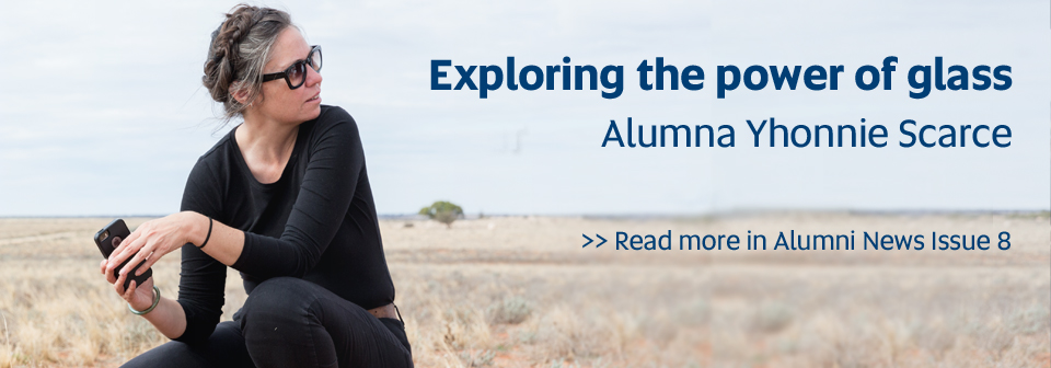 Exploring the power of glass, Alumn, Alumna Yhonnie Scarce - Read more in Alumni News Issue 8