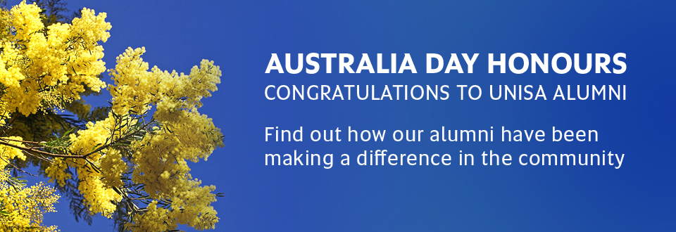 Australia Day Honours - Congratulations to UniSA Alumni. Find out how our alumni have been making a difference in the community