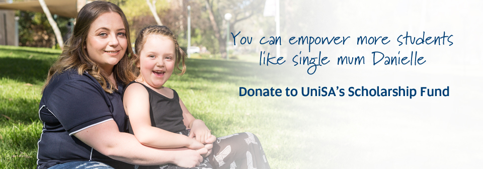 You can empower more students like single mum Danielle - Donate to UniSA's Scholarship Fund