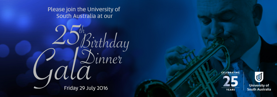 Please join the University of South Australia at our 25th Birthday Gala Dinner, Friday 29 July 2016