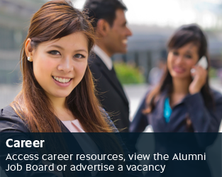 Career - Access our career resources, view the Alumni Job Board or advertise a vacancy