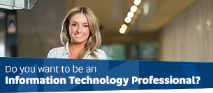 Do you want to be an Information Technology professional?