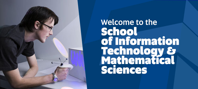 Welcome to the school of Information Technology and Mathematical Sciences