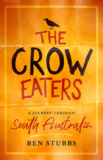 Book cover: The Crow Eaters: A Journey Through South Australia